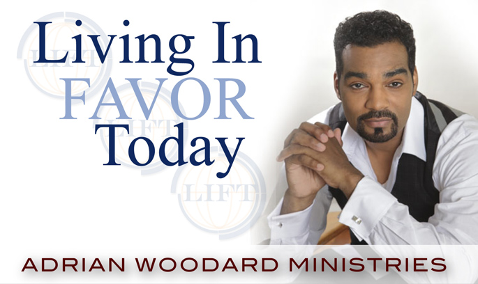 Living in favor today. Adrian Woodard Ministries